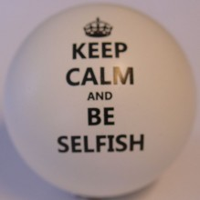 Keep Calm and be Selfish